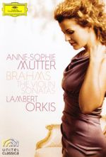Anne-Sophie Mutter / Lambert Orkis - Brahms : The Violin Sonatas - Anne-Sophie Mutter