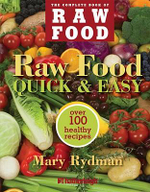 Raw Food Quick & Easy : Over 100 Healthy Recipes Including Smoothies, Seasonal Salads, Dressings, Pates, Soups, Hearty Creations, Snacks, and Desserts - Mary Rydman