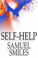 Self-Help : With Illustrations of Character and Conduct - Samuel Smiles