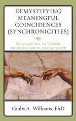 Demystifying Meaningful Coincidences (Synchronicities) : The Evolving Self, the Personal Unconscious, and the Creative Process - Gibbs A. Williams