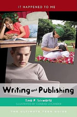 Writing and Publishing : The Ultimate Teen Guide - Tina P. Schwartz