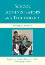 School Administrators and Technology : Meeting the Standards - Bridget M. Connor