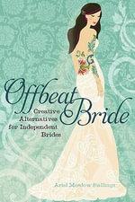 Offbeat Bride : Taffeta-Free Alternatives for Independent Brides - Ariel Stallings