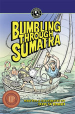 Bumbling Through Sumatra - Thomas A Schmidt