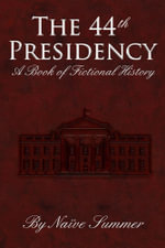 The 44th Presidency - A book of Fictional History - Nikhil Seth