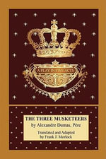 The Three Musketeers : A Play in Five Acts - Alexandre Dumas