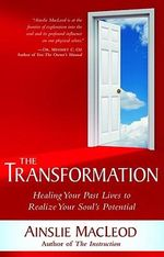 The Transformation : Healing Your Past Lives to Realize Your Soul's Potential - Ainslie MacLeod