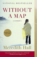 Without a Map : A Memoir - Meredith Hall