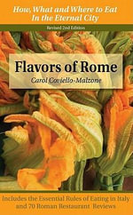 Flavors of Rome : How, What & Where to Eat in the Eternal City - Carol Coviello-Malzone