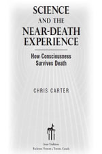 Science and the Near-Death Experience : How Consciousness Survives Death - Chris Carter