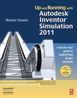 Up and Running with Autodesk Inventor Simulation 2011 : A step-by-step guide to engineering design solutions - Wasim Younis