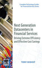 Next Generation Data Centers in Financial Services : Driving Extreme Efficiency and Effective Cost Savings - Tony Bishop