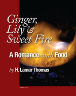 Ginger, Lily and Sweet Fire - A Romance with Food - H. Lamar Thomas
