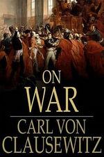 On War : Volume I - Carl Von Clausewitz