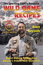 The Sporting Chef's Favorite Wild Game Recipes - Scott Leysath