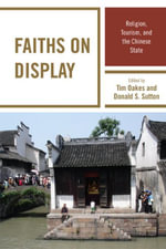 Faiths on Display : Religion, Tourism, and the Chinese State