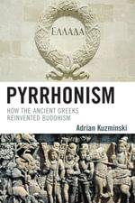Pyrrhonism : How the Ancient Greeks Reinvented Buddhism - Adrian Kuzminski