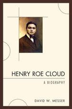 Henry Roe Cloud : A Biography - David W. Messer