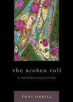 The Broken Fall : A Katrina Collection - Toni Orrill