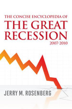 The Concise Encyclopedia of The Great Recession 2007-2010 - Jerry M. Rosenberg