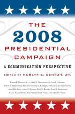 The 2008 Presidential Campaign : A Communication Perspective