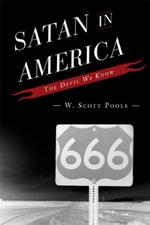 Satan in America : The Devil We Know - W. Scott Poole