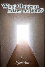WHAT HAPPENS AFTER WE DIE? - Irfan Alli