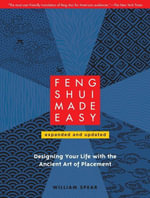 Feng Shui Made Easy, Revised Edition : Designing Your Life with the Ancient Art of Placement - William Spear