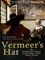 Vermeer's Hat : The seventeenth century and the dawn of the global world - Timothy Brook