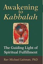 Awakening to Kabbalah; The Guiding Light of Spiritual Fulfillment - Michael Laitman
