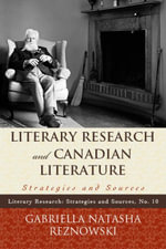 Literary Research and Canadian Literature : Strategies and Sources - Gabriella Reznowski