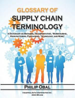 Glossary of Supply  Chain Terminology. A Dictionary on Business, Transportation,  Warehousing, Manufacturing, Purchasing, Technology, and More! - Philip Obal