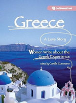 Greece, A Love Story : Women Write about the Greek Experience