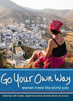 Go Your Own Way : Women Travel the World Solo