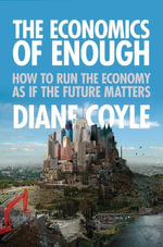 The Economics of Enough : How to Run the Economy as If the Future Matters - Diane Coyle