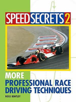 Speed Secrets II : More Professional Race Driving Techniques - Ross Bentley
