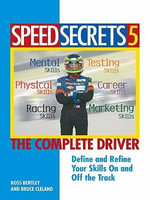 Speed Secrets 5 : The Complete Driver - Ross Bentley