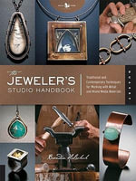 The Jeweler's Studio Handbook : Traditional and Contemporary Techniques for Working with Metal and Mixed Media Materials - Brandon Holschuh