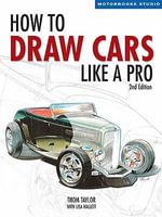 How to Draw Cars Like a Pro, 2nd Edition - Thom Taylor