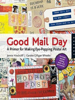 Good Mail Day : A Primer for Making Eye-Popping Postal Art - Jennie Hinchcliff