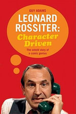 Character Driven : The Life of Leonard Rossiter - Guy Adams