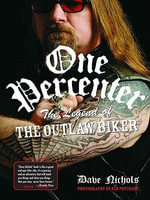 One Percenter : The Legend of the Outlaw Biker - Dave Nichols