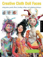 Creative Cloth Doll Faces : Using Paints, Pastels, Fibers, Beading, Collage, and Sculpting Techniques - Patti Medaris Culea