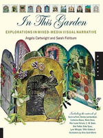 In This Garden : Exploration in Mixed-Media Visual Narrative - Angela Cartwright