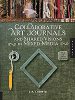 Collaborative Art Journals and Shared Visions in Mixed Media - LK Ludwig