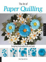 Art of Paper Quilling : Designing Handcrafted Gifts and Cards - Claire Sun-ok Choi