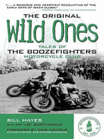 The Original Wild Ones : Tales of the Boozefighters Motorcycle Club - Bill Hayes