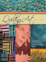 Quilting Art : Inspiration, Ideas & Innovative Works from 20 Contemporary Quilters - Spike Gillespie