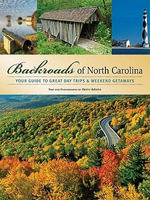 Backroads of North Carolina : Your Guide to Great Day Trips & Weekend Getaways - Kevin Adams