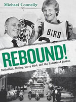 Rebound! : Basketball, Busing, Larry Bird, and the Rebirth of Boston - Michael Connelly